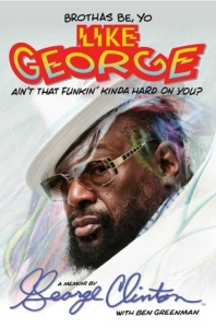 George Clinton Memoir: Brothas Be, Yo Like George, Ain't That Funkin' Kinda Hard on You?