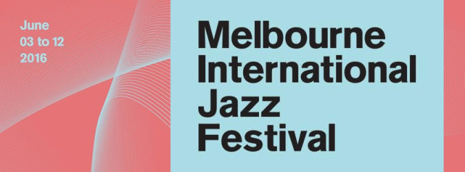 Melbourne International Jazz Festival 2016